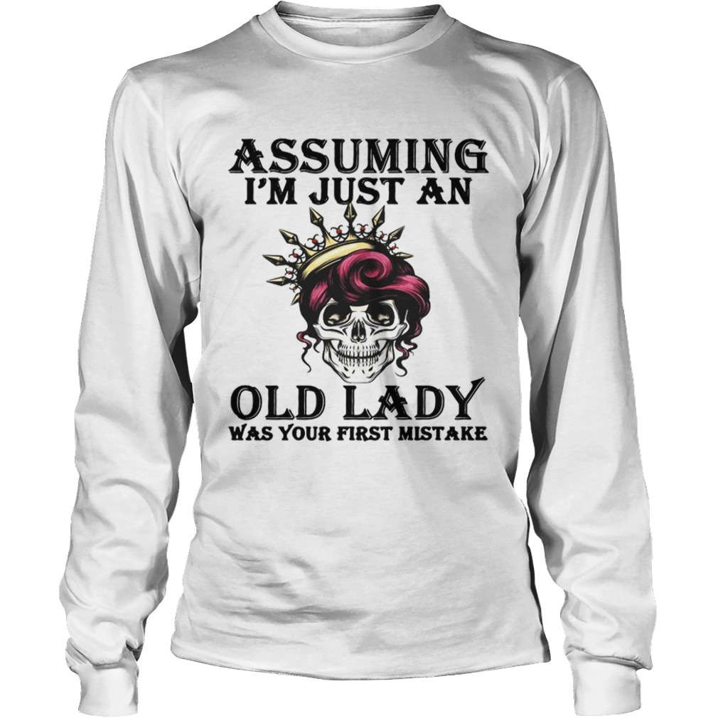 Assuming Im just an old lady was your first mistake LongSleeve