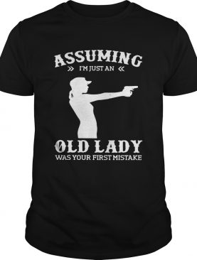 Assuming Im Just An Old Lady Was Your First Mistake Gun Lady Tshirt