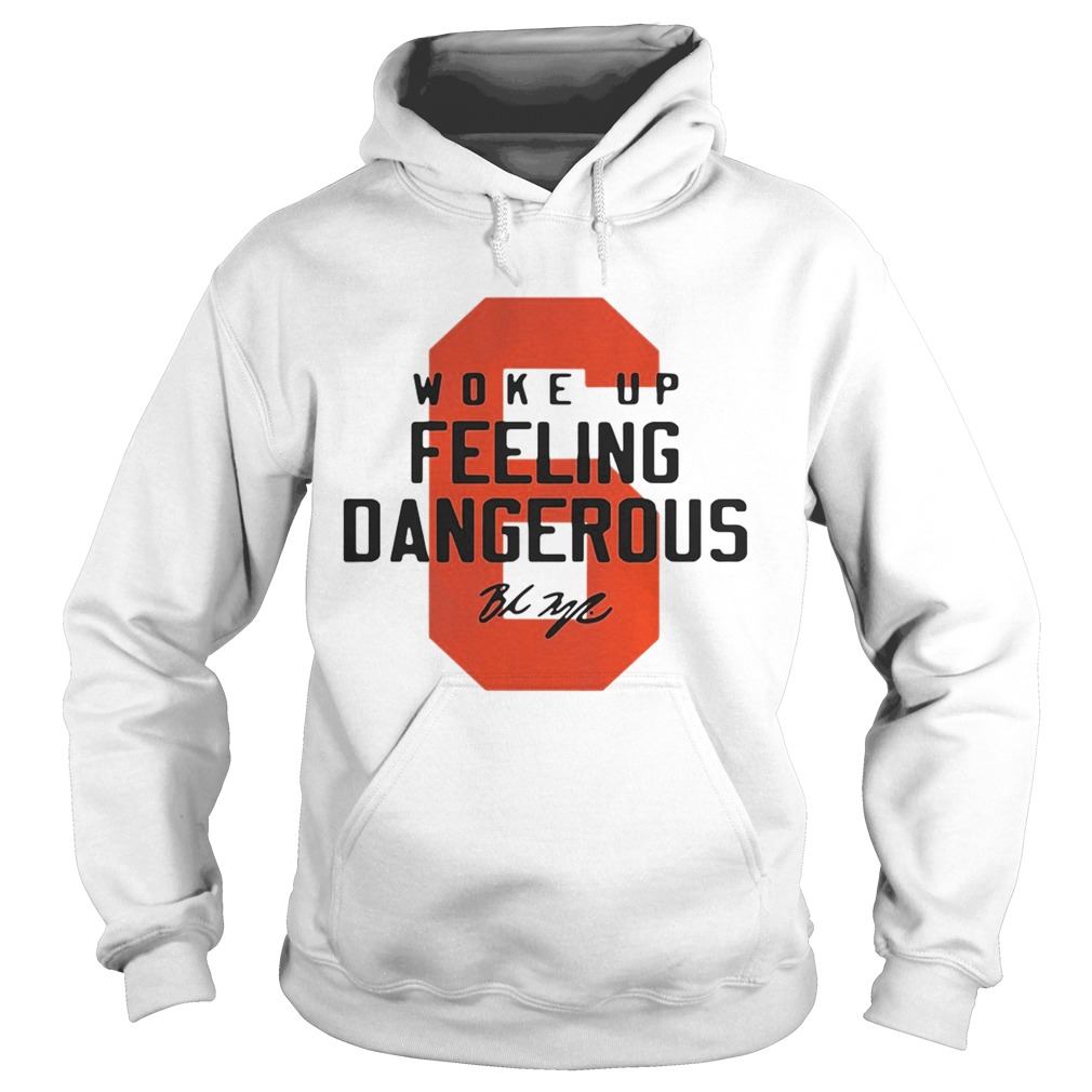 Baker Mayfield 6 woke up feeling dangerous signature Hoodie