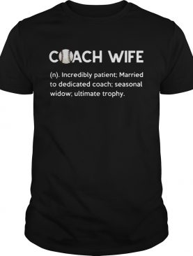 Baseball Coach Wife incredibly patient married to dedicated coach shirt