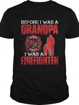 Before I Was A Grandpa I Was A Firefighter T-Shirt
