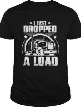 I Just Dropped A Load T-Shirt