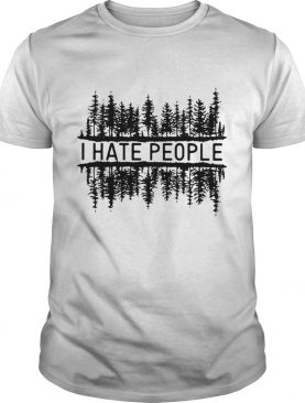 I hate people forest shirt