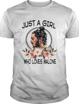 Just a girl who love Malone t-shirt