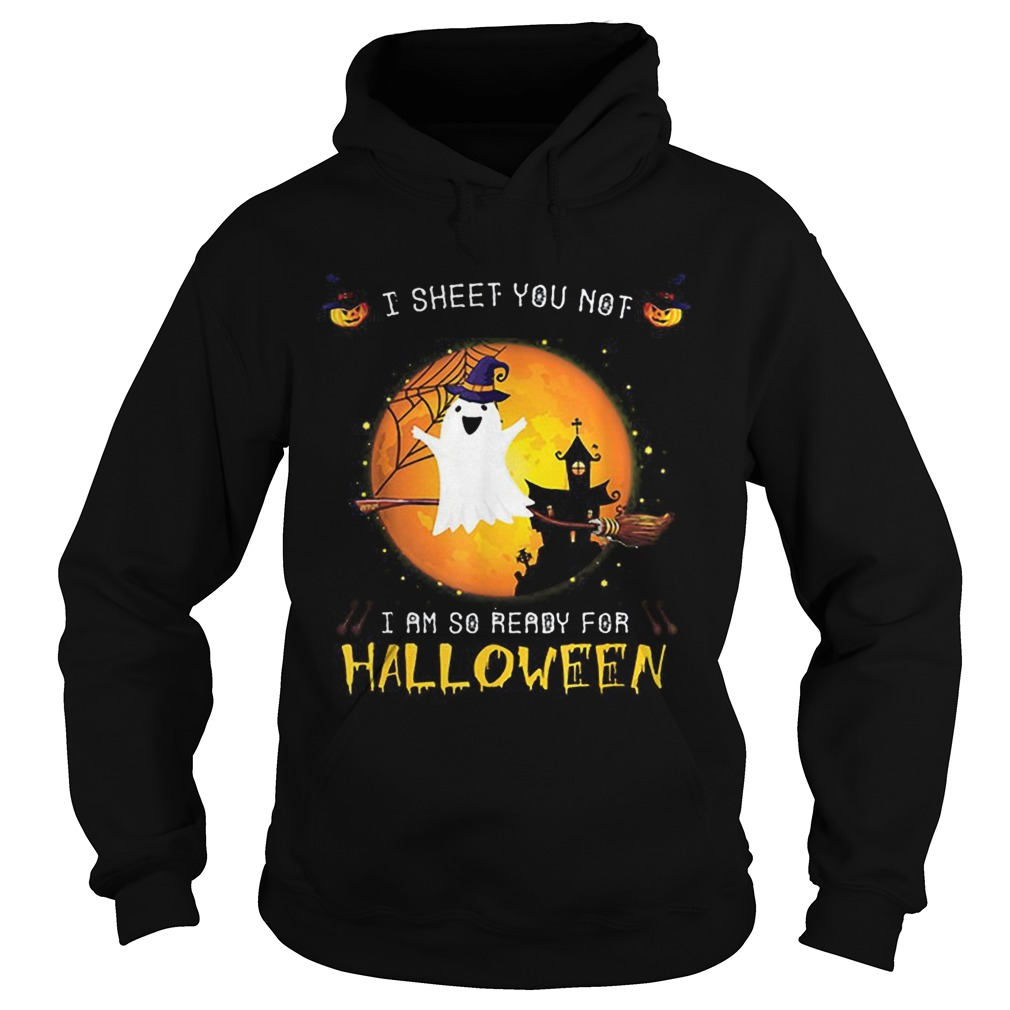 Official I Sheet You Not Im So Ready For Halloween Boo Witch Costume Hoodie