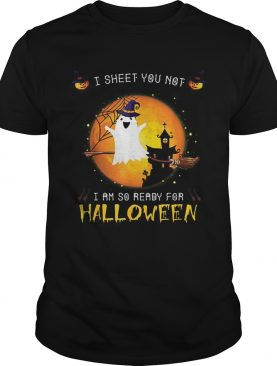 Official I Sheet You Not Im So Ready For Halloween Boo Witch Costume shirt