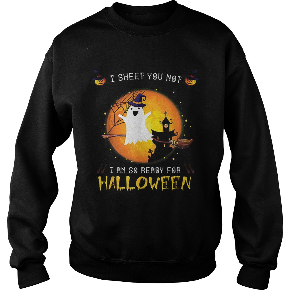 Official I Sheet You Not Im So Ready For Halloween Boo Witch Costume Sweatshirt