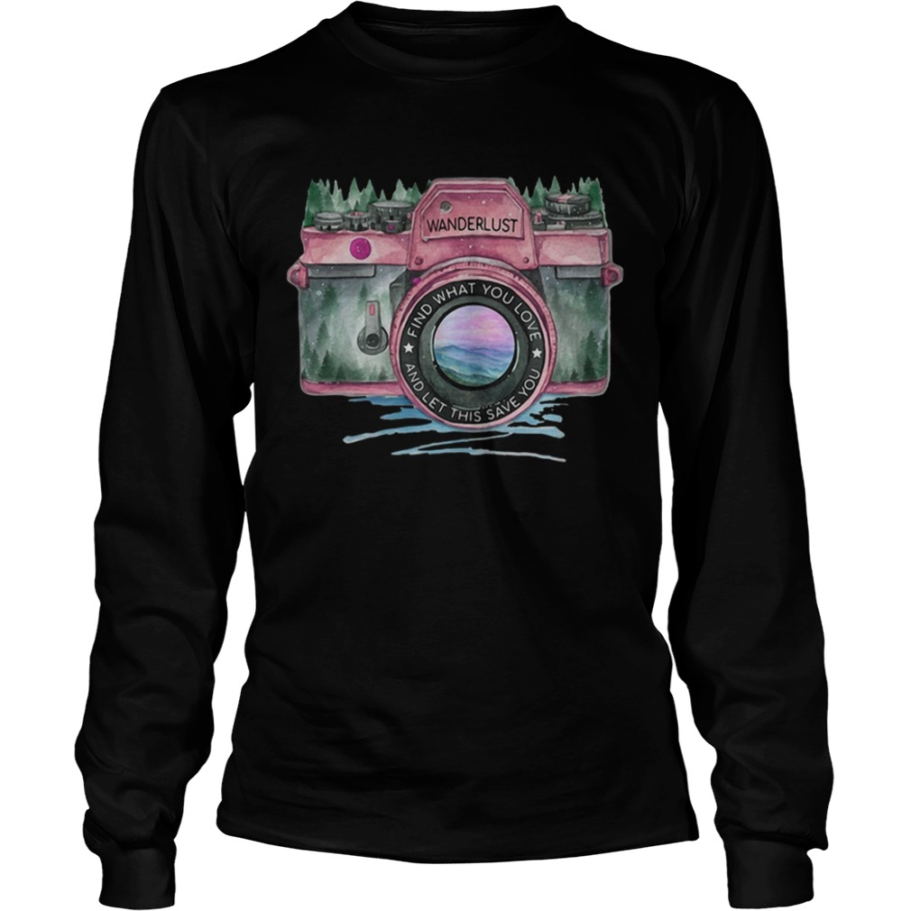 Photography find what you love and let this save you LongSleeve