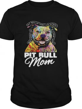 Pitbull mom beware of Pitbulls they will steal your heart shirt