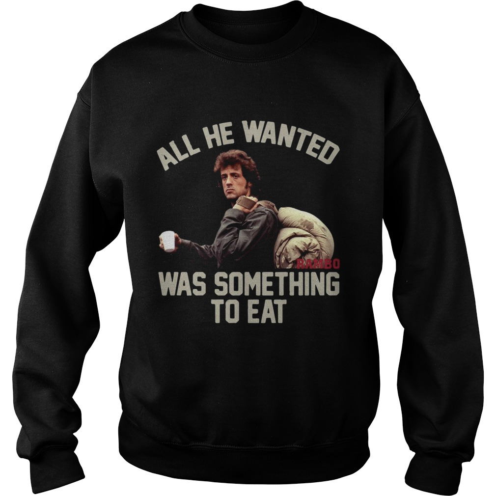 Rambo all he wanted was something to eat Sweatshirt