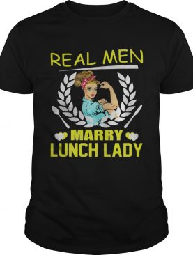 Real Men Marry Lunch LadyTshirt