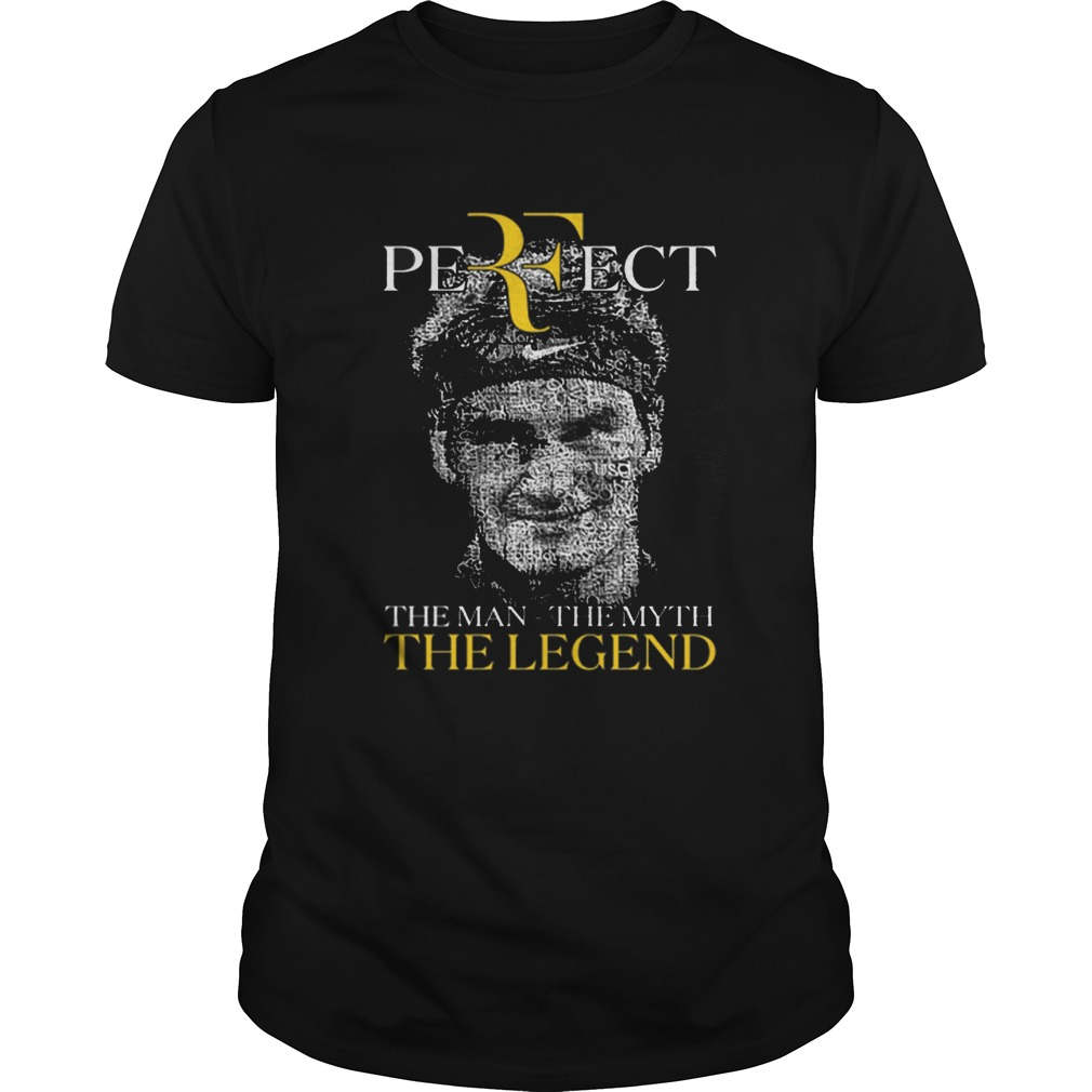 Roger Federer Perfect The Man The Myth The Legend Unisex