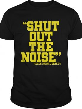 Shut Out The Noise Coach Darryl Drake Shirt