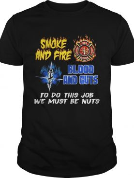 Smoke And Fire Blood And Guts To Do This Job We Must Be Nuts T-Shirt
