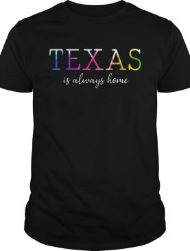 Texas Is Always Home – T-shirt
