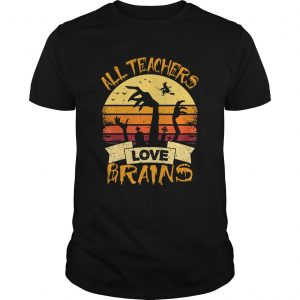 All Teachers Love Brains Funny Halloween Shirt