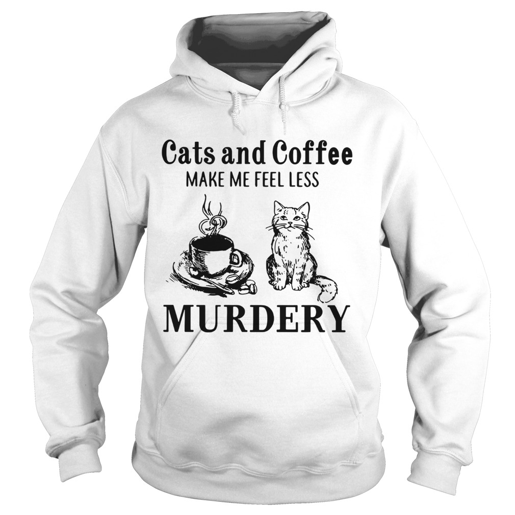 Cats and coffee make me feel less Murdery Hoodie
