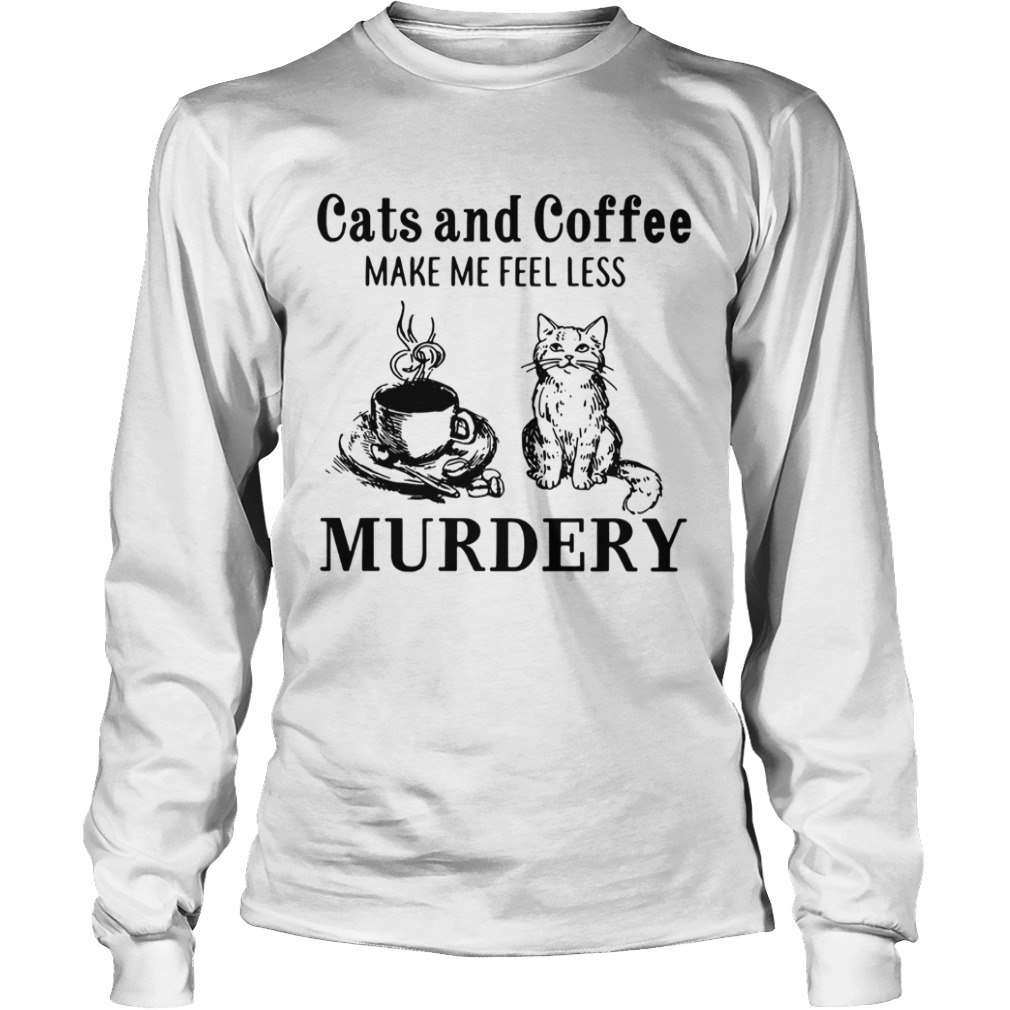 Cats and coffee make me feel less Murdery LongSleeve