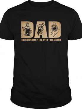Dad The Carpenter The Myth The Legend Funny Fathers Day Gift Shirt T-Shirt