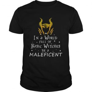 Funny In a world full of basic witches be a Maleficent  Unisex