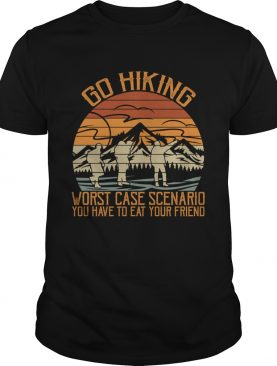 Go Hiking Worst Case Scenario You Have To Eat Your Friend Funny Shirt T-Shirt