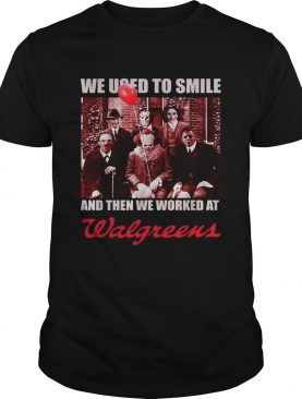 Horror character movie we used to smile and then we worked at Walgreens shirt