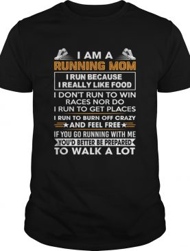 I Am A Running Mom Funny Burn Off Crazy And Feel Free Shirt T-Shirt