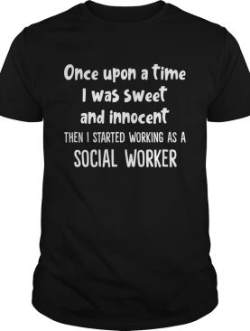I Was Sweet And Innocent Then I Started Working As A Social Worker Shirt