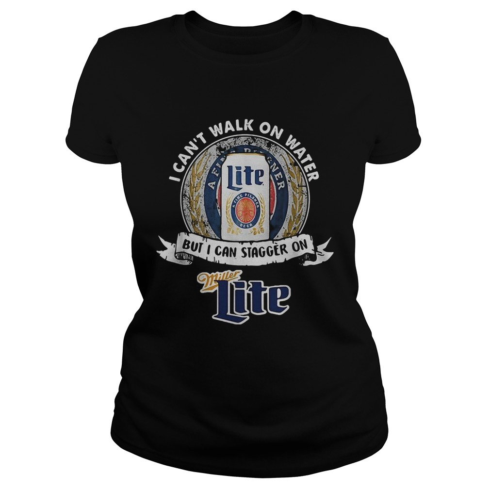 I cant walk on water but I can stagger on Miller Lite Classic Ladies