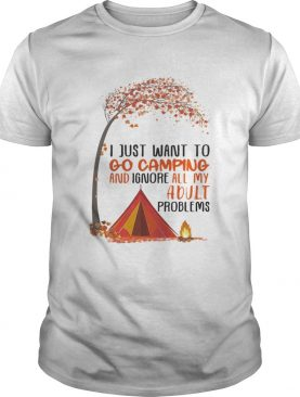 I just want to go camping and ignore all my adult problems autumn leaf tree shirt