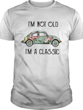 I'm not old I'm a classic floral Volkswagen Beetle shirt