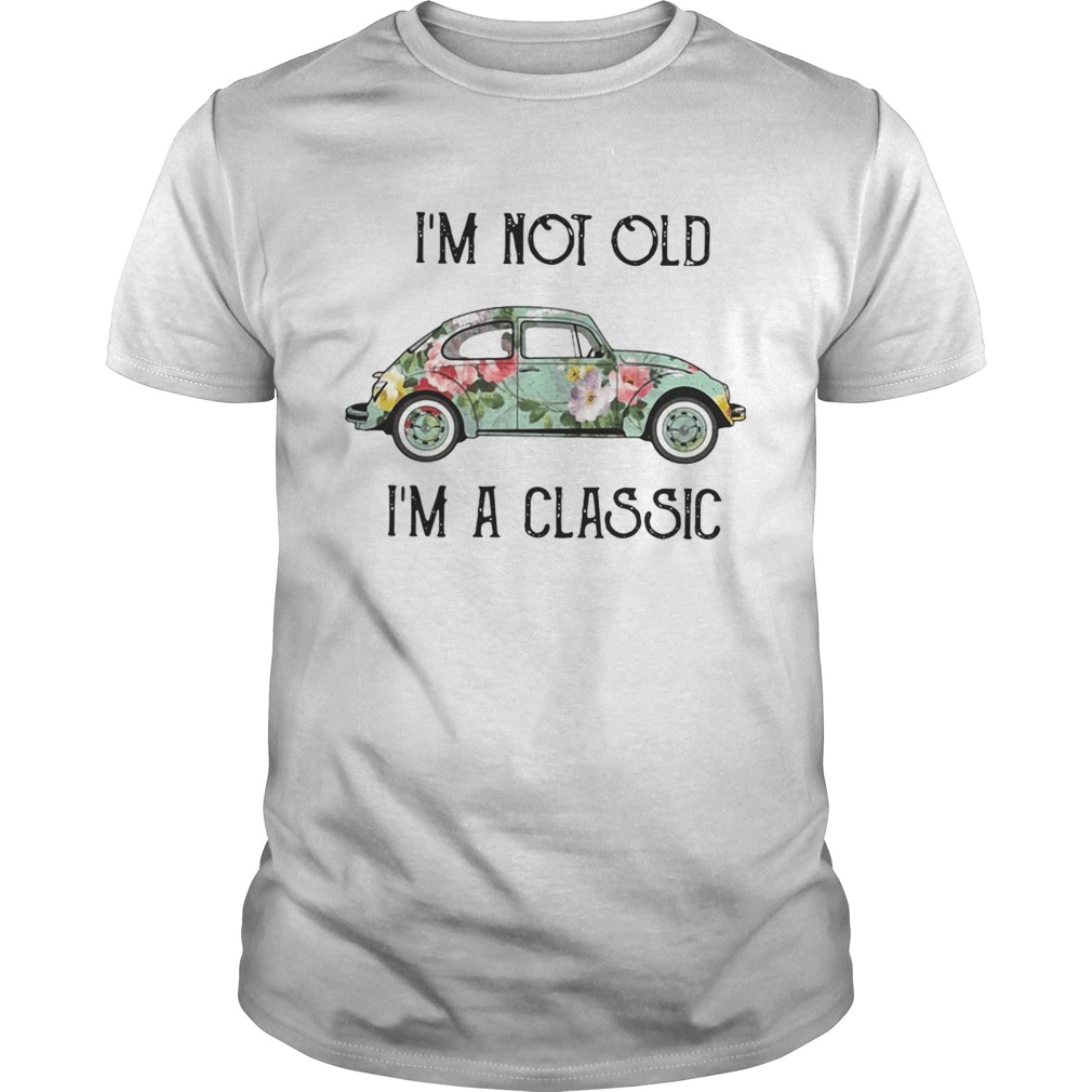 Im not old Im a classic floral Volkswagen Beetle Unisex