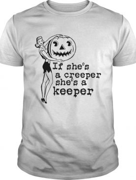 If shes a creeper shes a keeper shirt