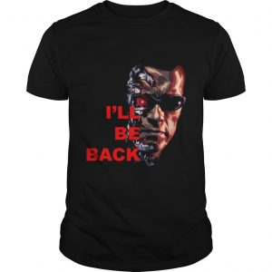 Ill be back Terminator Arnold shirt