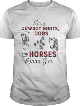 Im a Cowboy boots Dogs and Horses kinda girl shirt