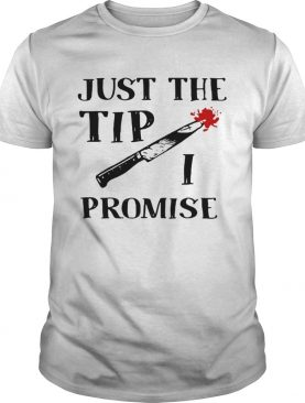 Just the tip I promise knife Halloween shirt
