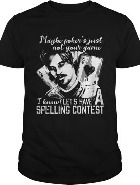 Maybe Pokers Not Your Game I know Lets Have A Spelling Contest shirt