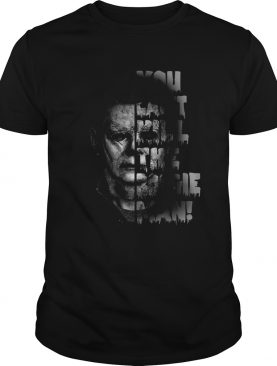 Michael Myers you can't kill the boogie man shirt