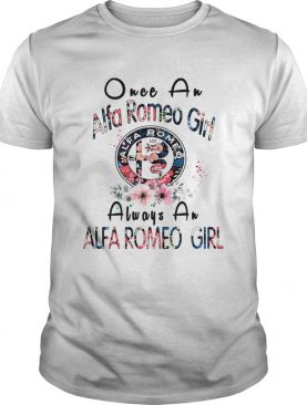 Once a Alfa Romeo girl always a Alfa Romeo girl shirt