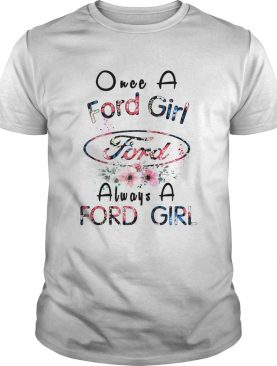 Once a Ford girl always a Ford girl shirt