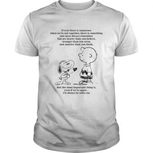Peanuts Snoopy if ever there is tomorrow when were not together  Unisex