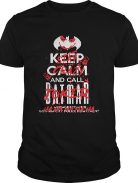Stay Crazy Joker Keep Calm And Call Batman Shirt