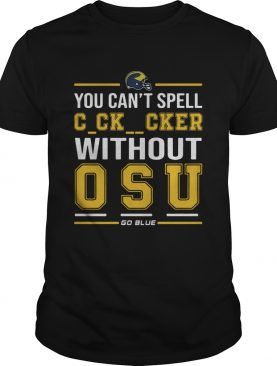 You Can't Spell Cocksucker Without OSU shirt