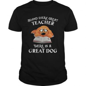 Behind every great teacher there is a great dog  Unisex