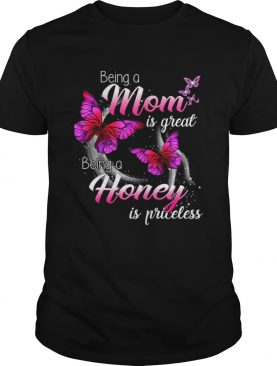 Being A Mom Is Great Being A Honey Is Priceless Butterfly TShirt