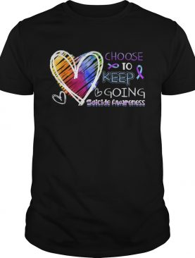 Choose To Keep Going Suicide Awareness Tshirt