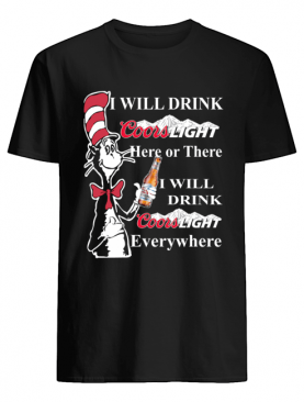 Dr Seuss Sam-I-Am I will drink Coors Light here or there shirt