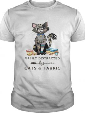 Easily Distracte By Cats And Fabric Shirt