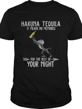 Hakuna Tequila it means no memories for the rest of your night shirt