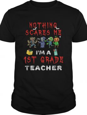 Halloween 1st Grade Teacher Apparel Nothing Scares Me shirt